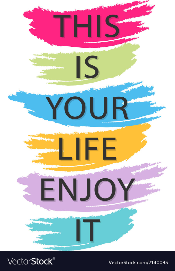 This Is Your Life Enjoy It Creative Quote Vector Image Fascinating This Is Your Life Quote Poster