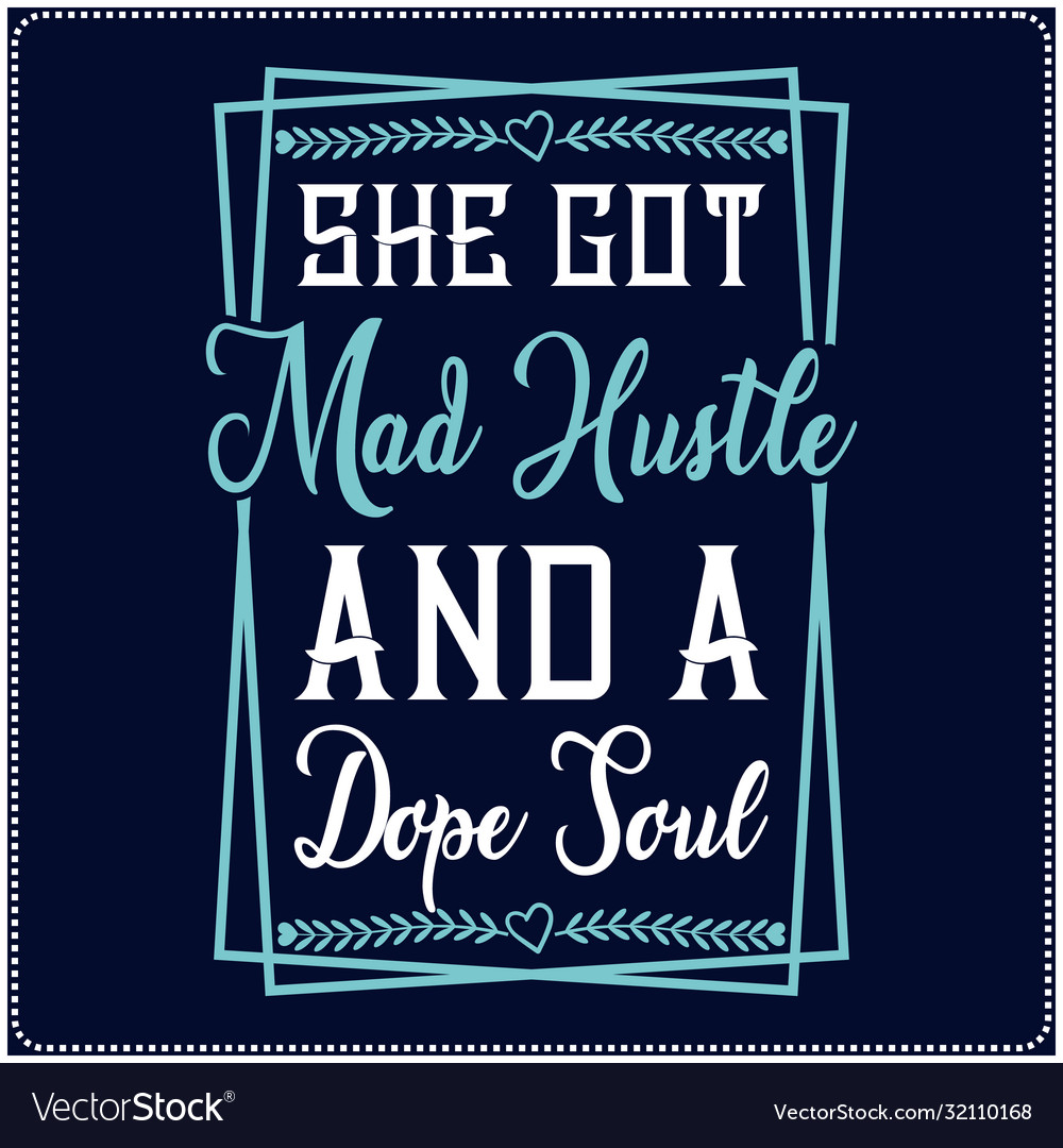 She got mad hustle and a dope soul saying t shirt