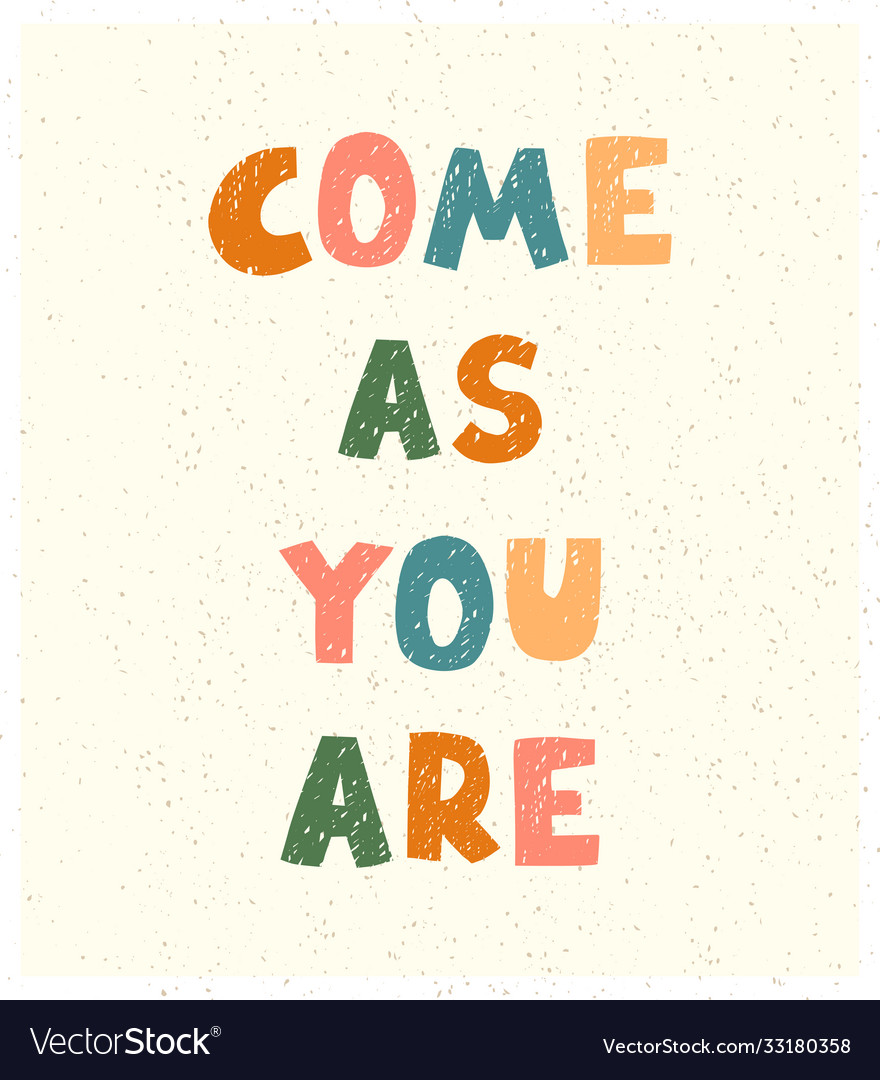 Come as you are - fun hand drawn nursery poster