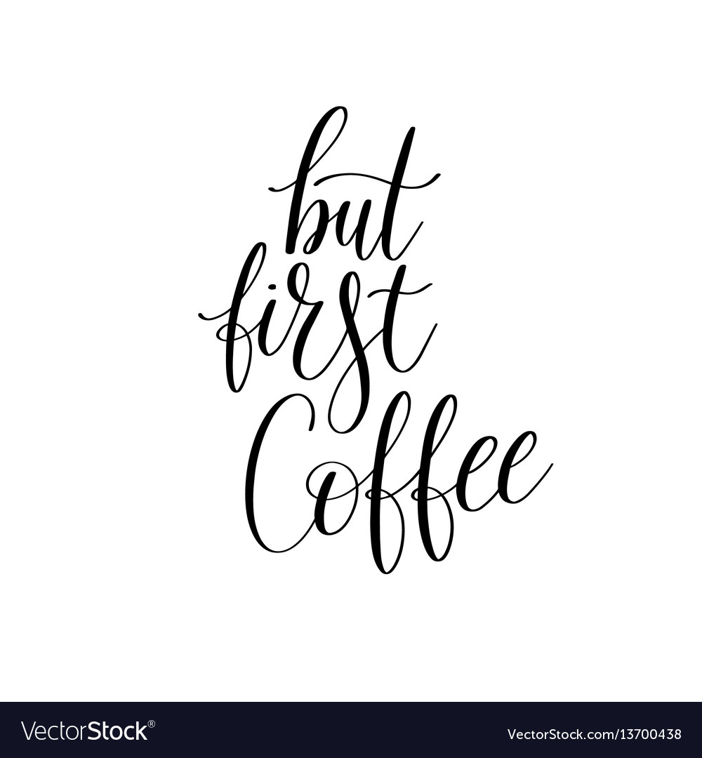 But first coffee black and white hand written