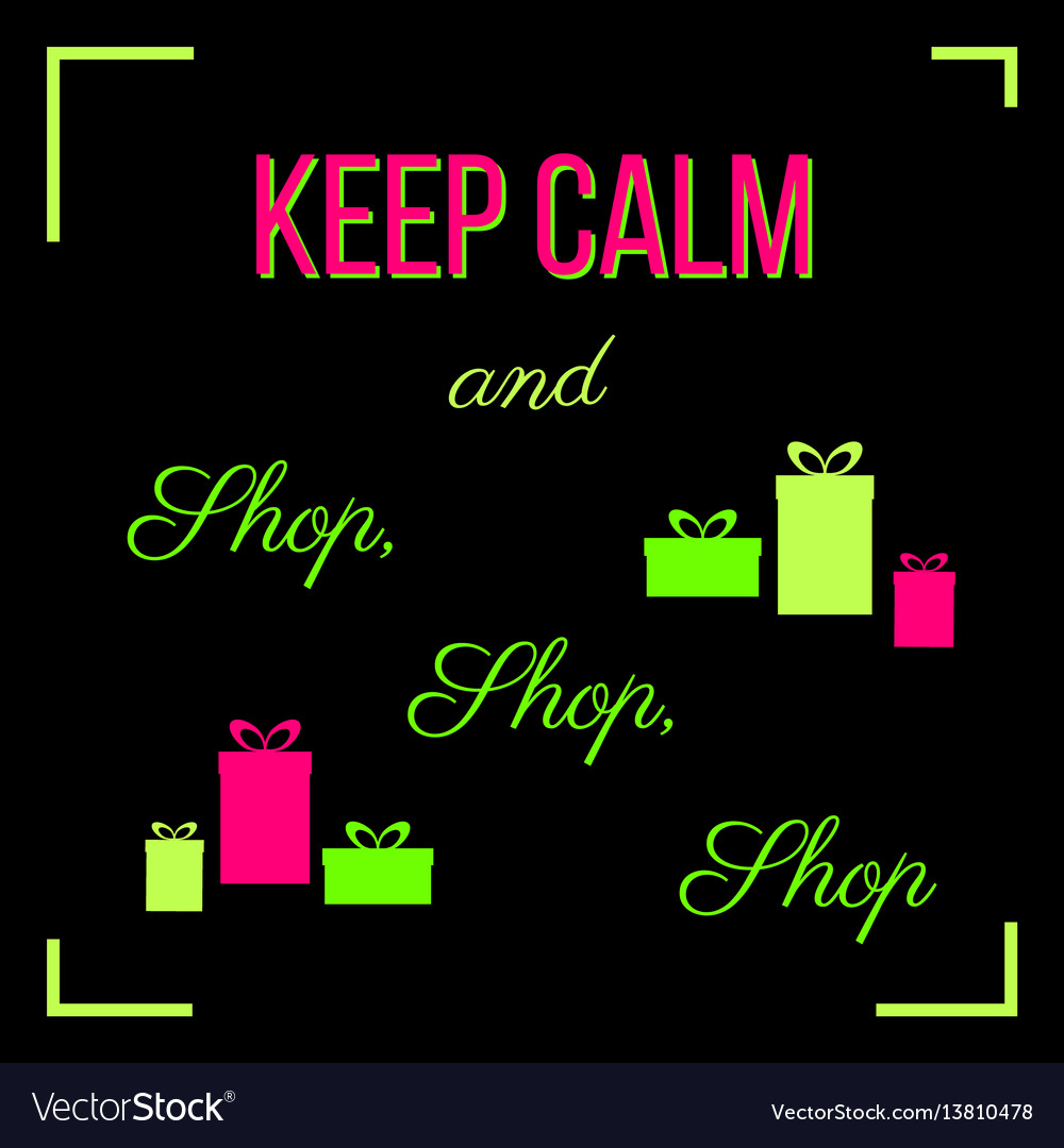 Keep calm and shop shop shop shopping quote
