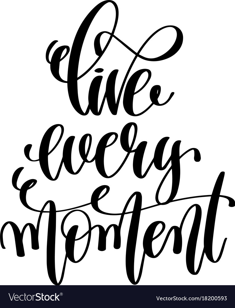 Live every moment hand written lettering positive
