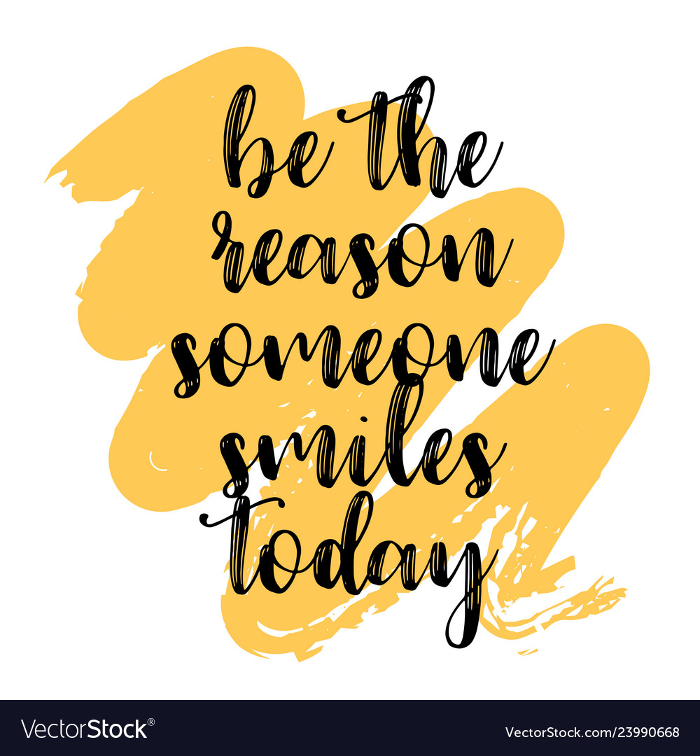 Be The Reason Someone Smiles Today Inspiring Vector Image