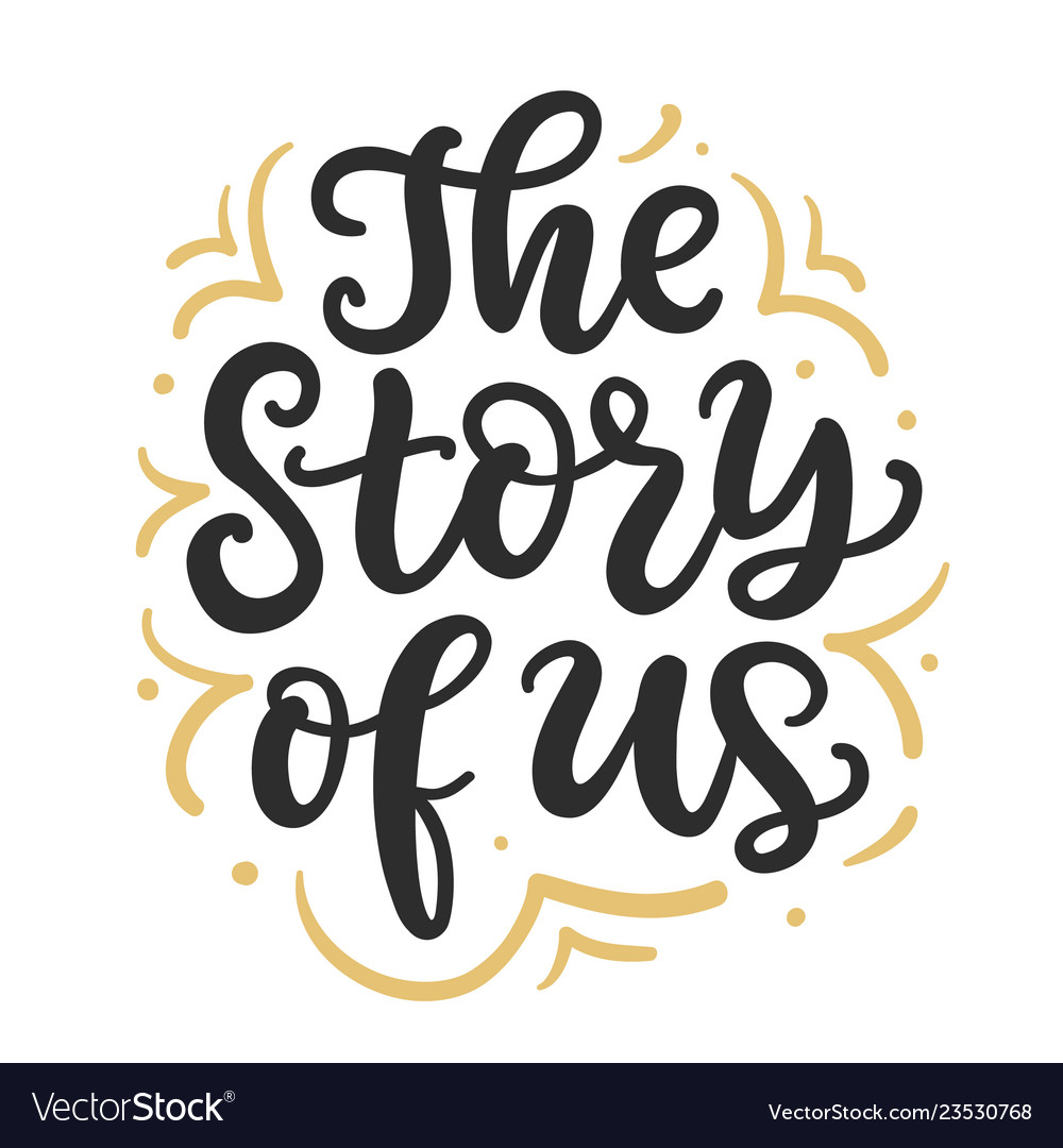 The story of us hand written lettering