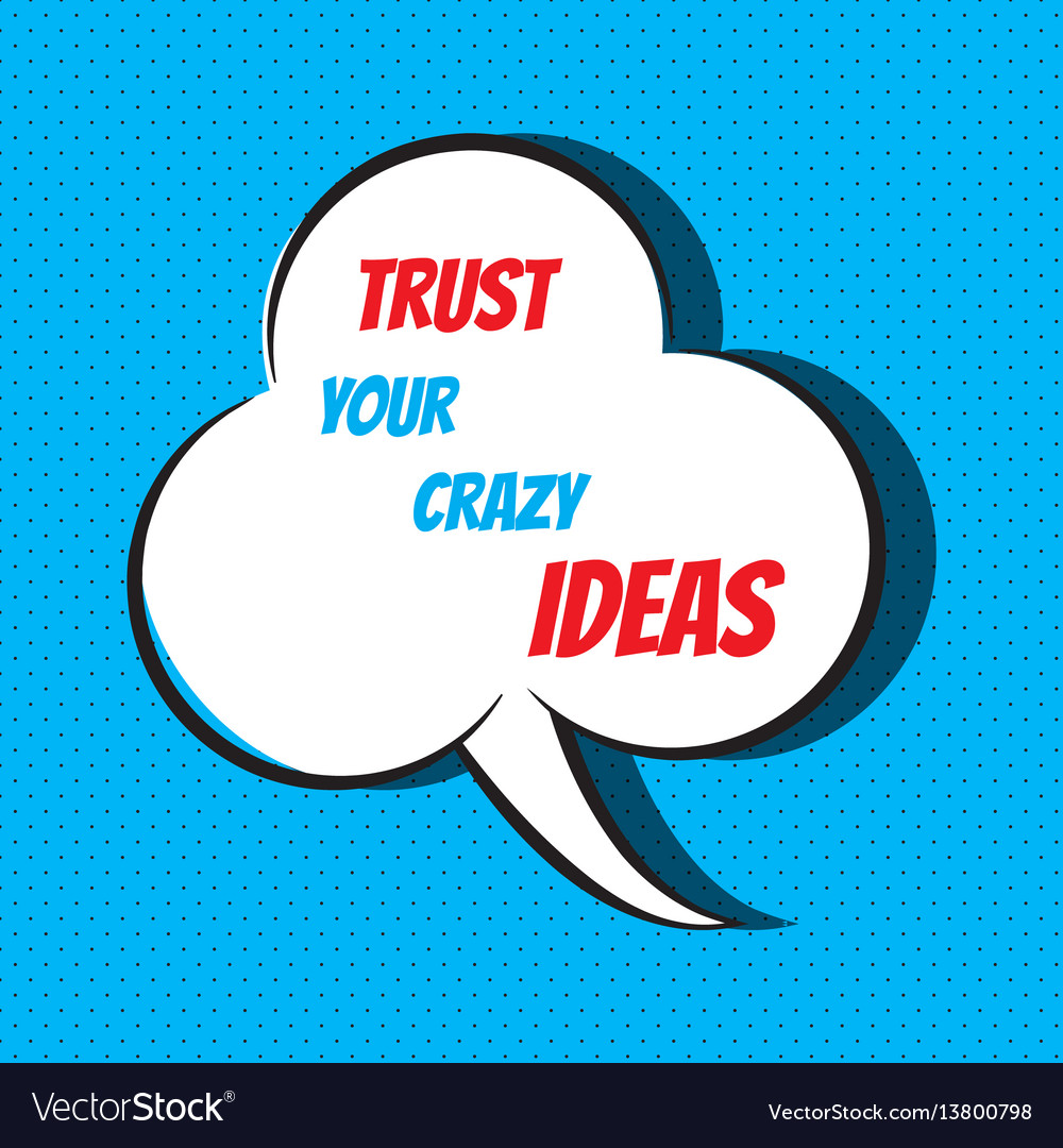 Trust your crazy ideas motivational and
