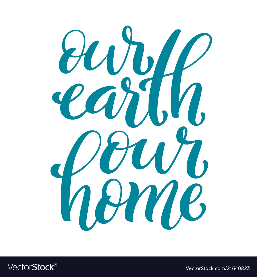 Our earth our home handdrawn lettering