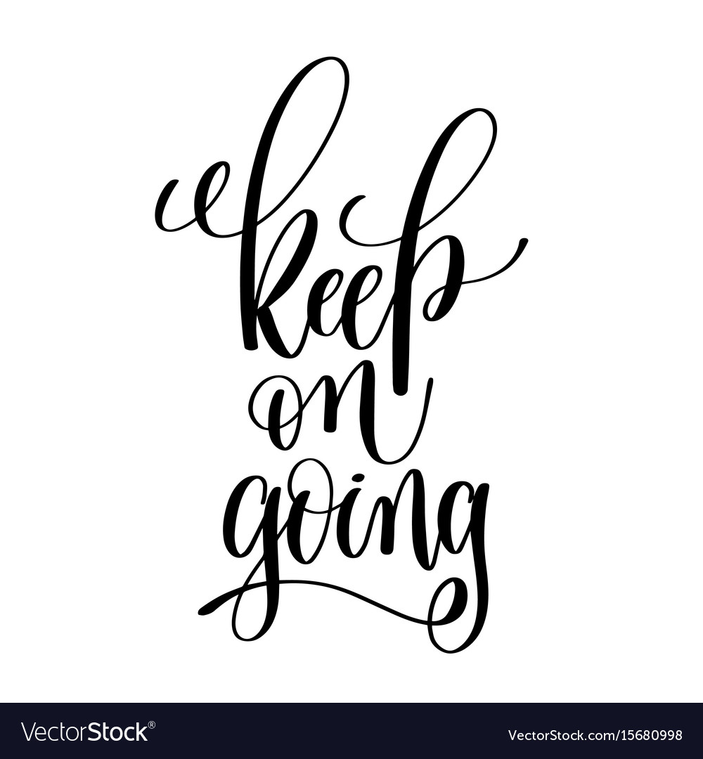 Keep on going black and white ink lettering