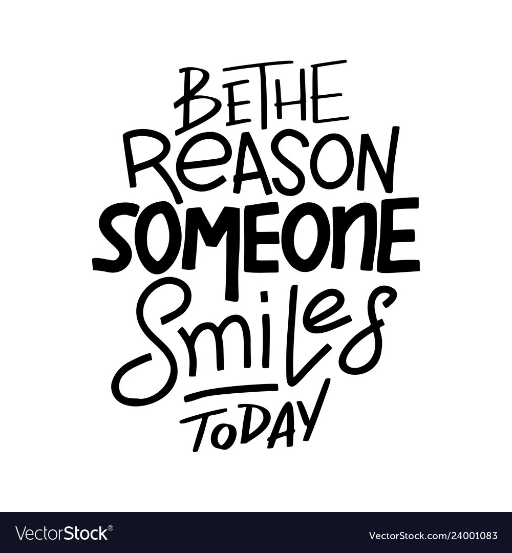 Be The Reason That Someone Smiles Today Royalty Free Vector