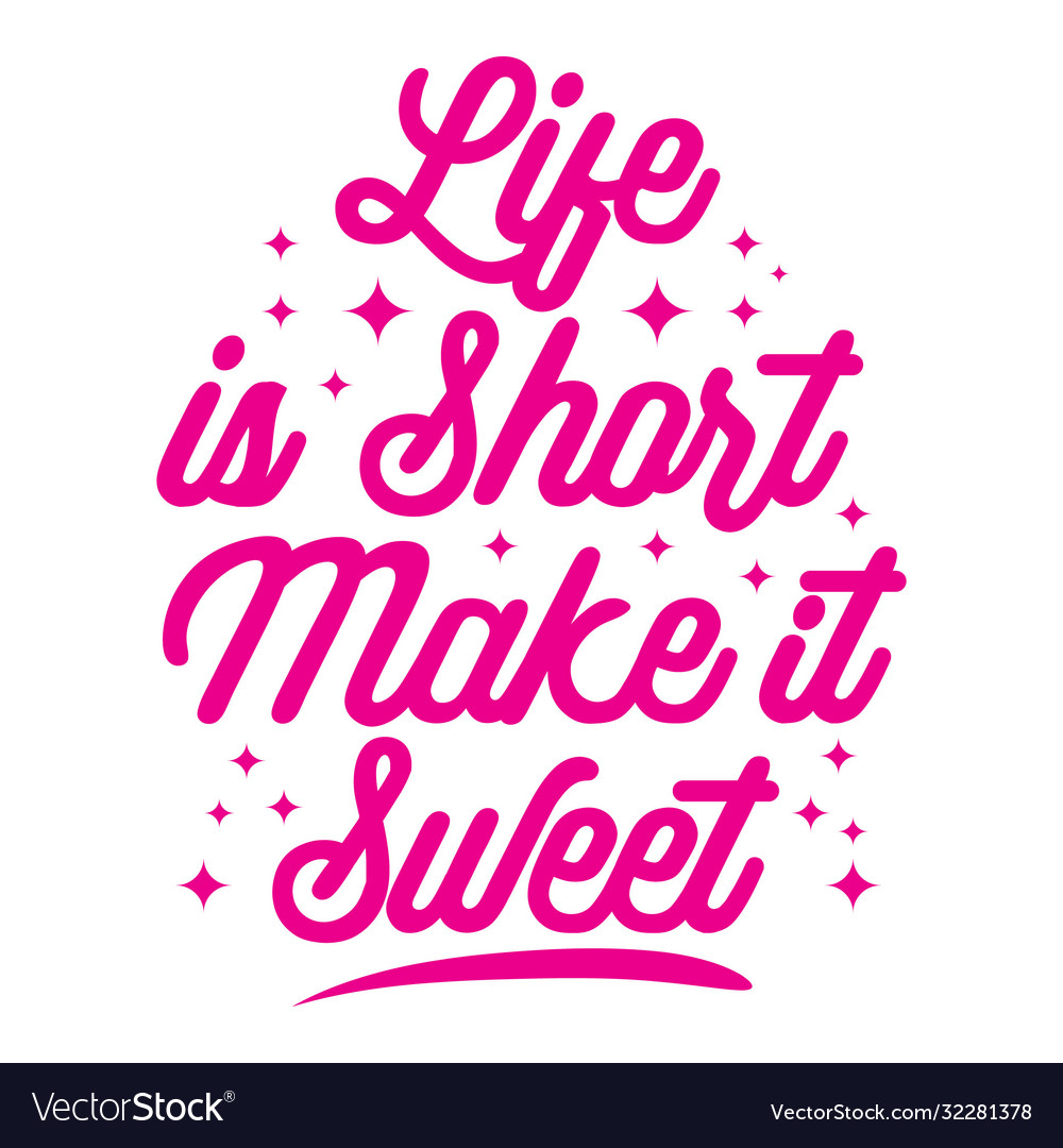 Life is short make it sweet motivational quote Vector Image
