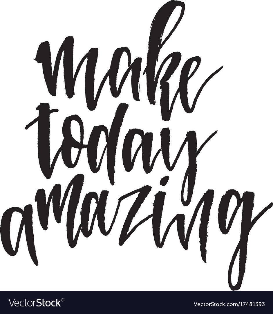 Make today amazing hand drawn lettering quote