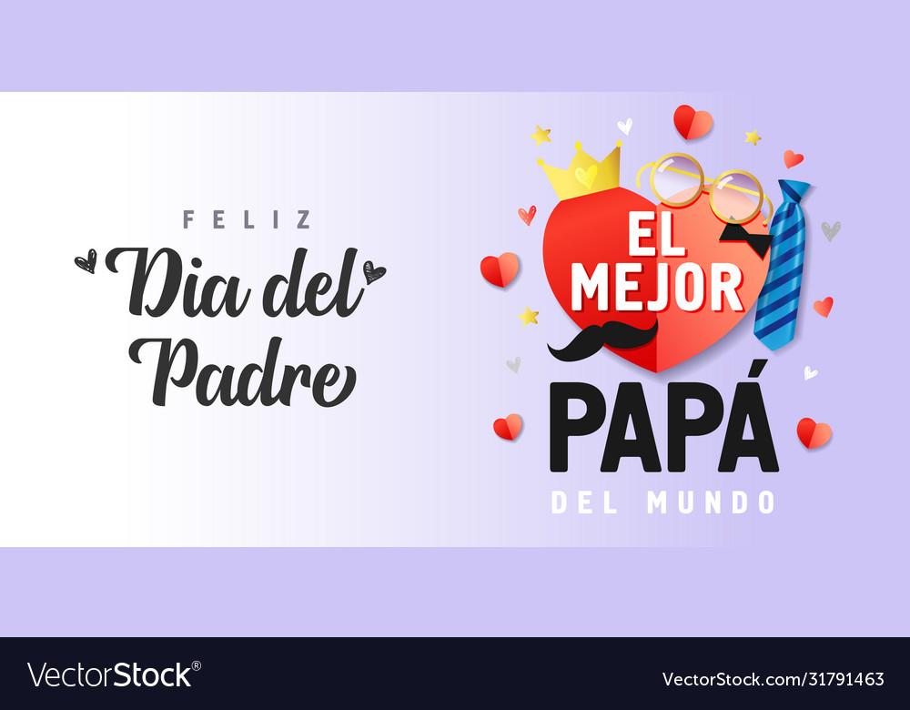 Feliz Dia Del Padre El Mejor Papa Del Mundo Vector Image