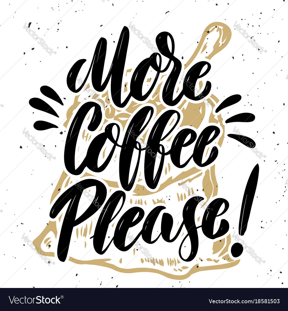 More coffee please hand drawn lettering quote on