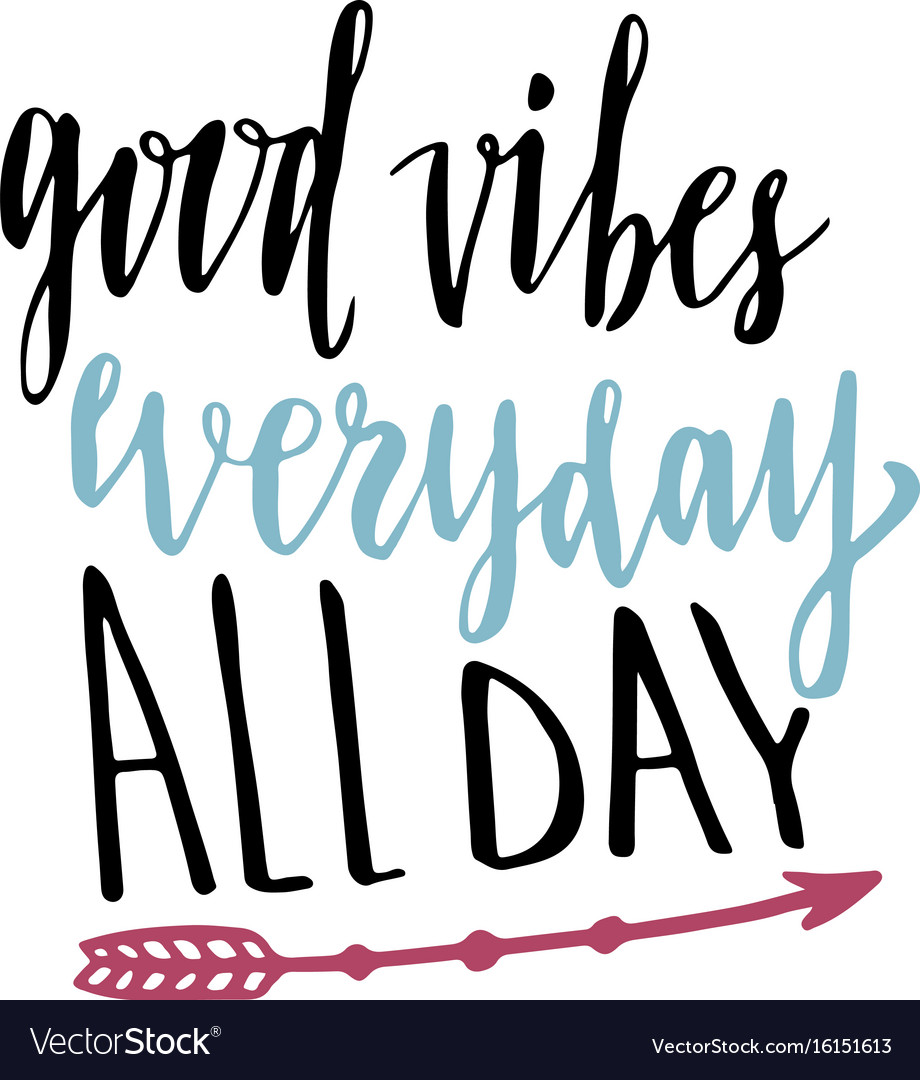 Good vibes everyday all day hand lettering vector image