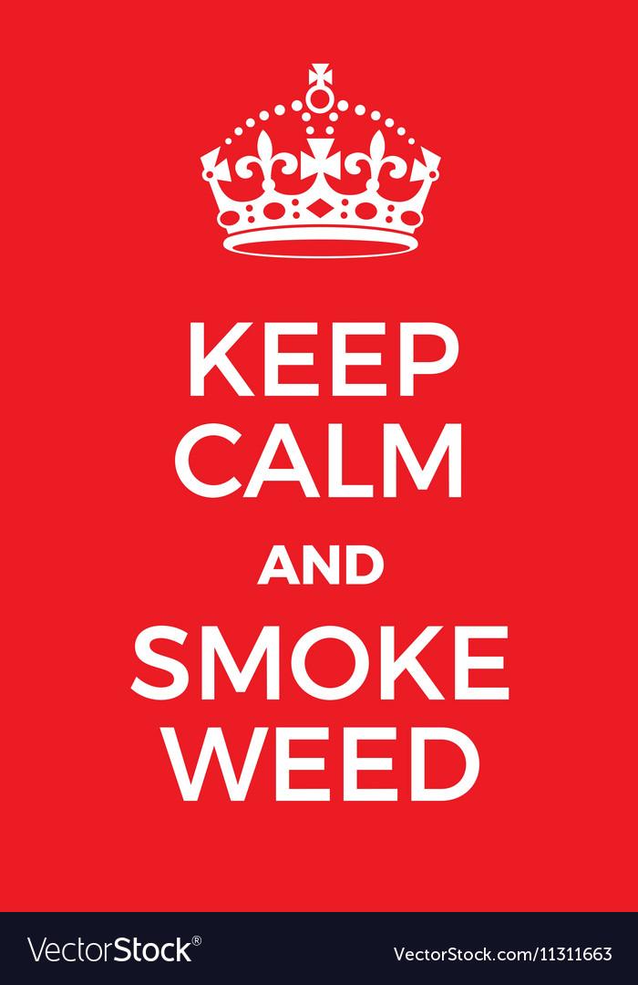 Keep Calm And Smoke Weed Poster Vector Image
