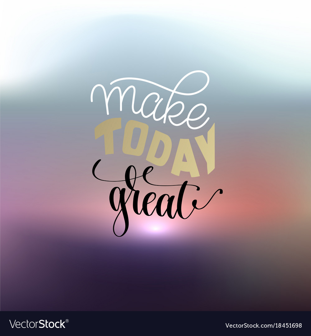 Make today great hand lettering positive quot Vector Image