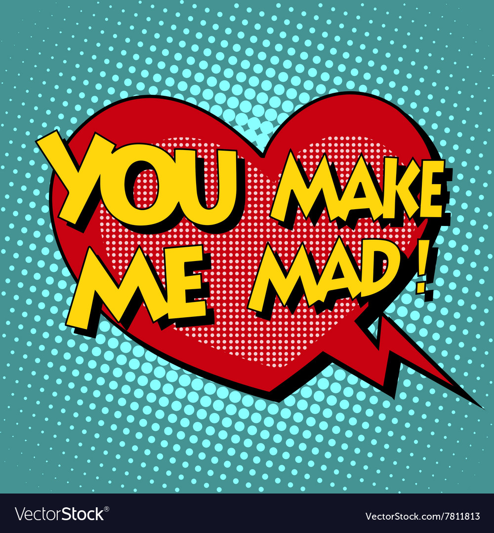 You make me mad comic bubble retro text vector image