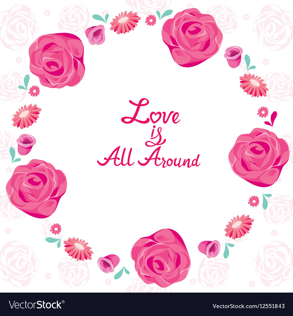 Floral Border With Love Is All Around Lettering