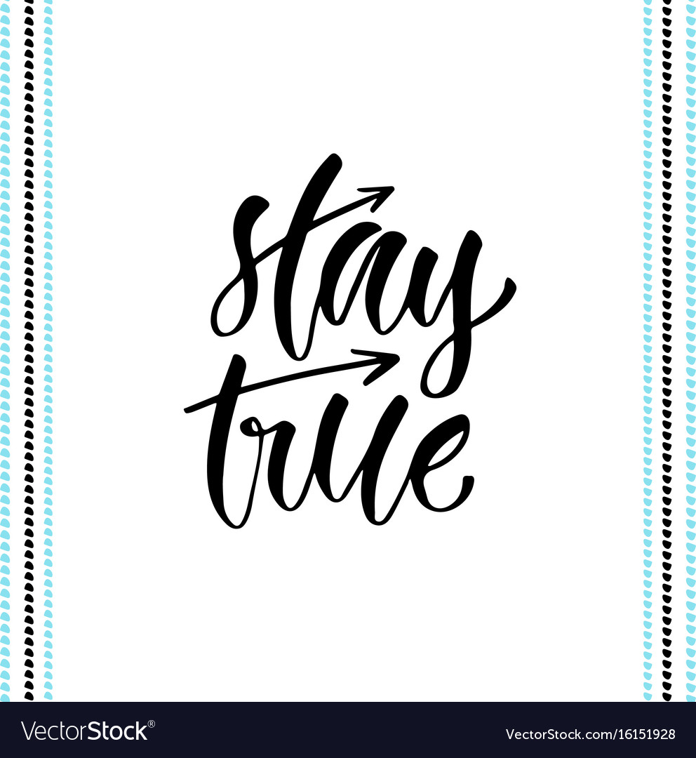 Hand Lettering Stay True For T Shirts Designs Vector Image