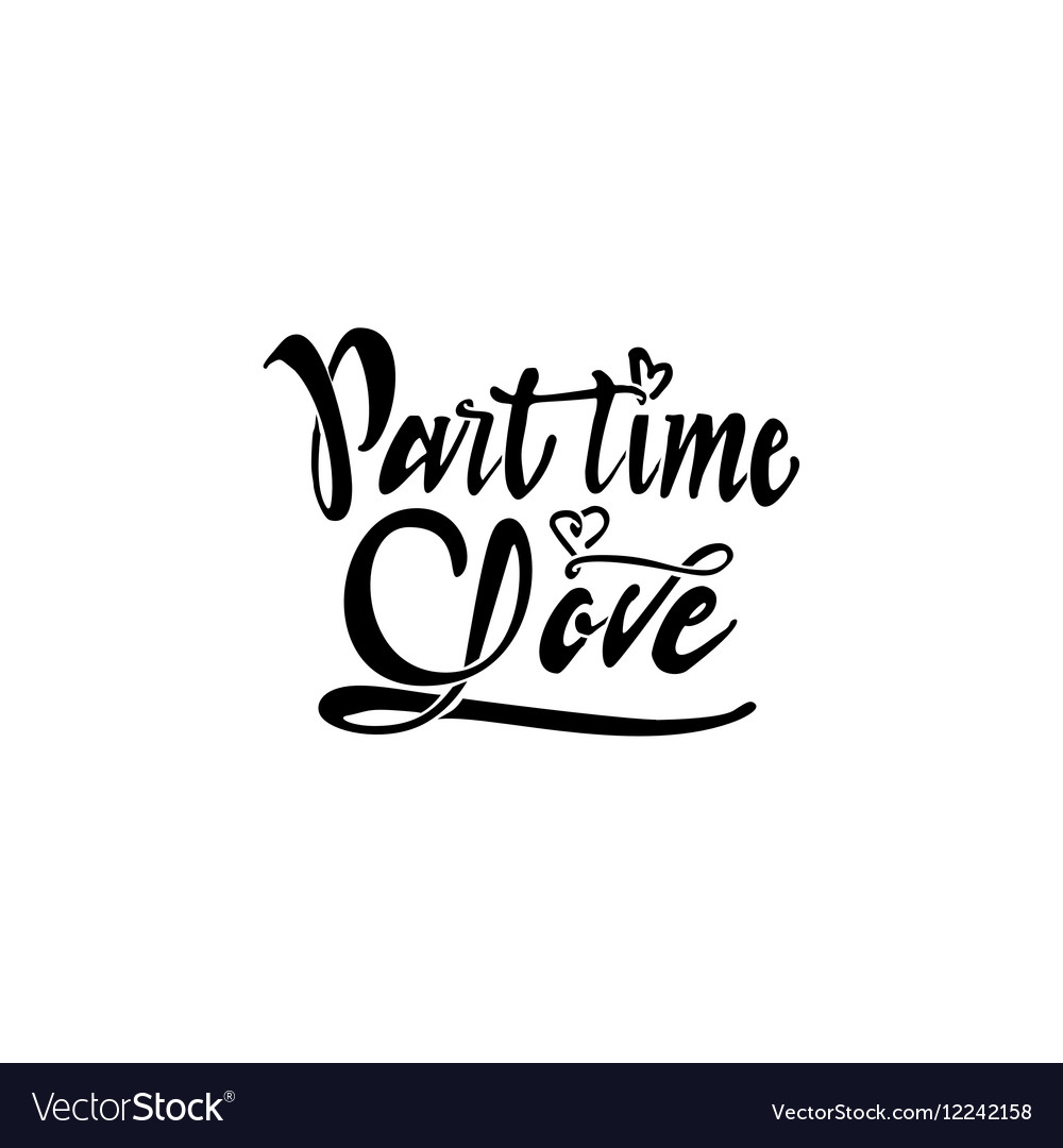 Part time love Hand-lettering text Handmade