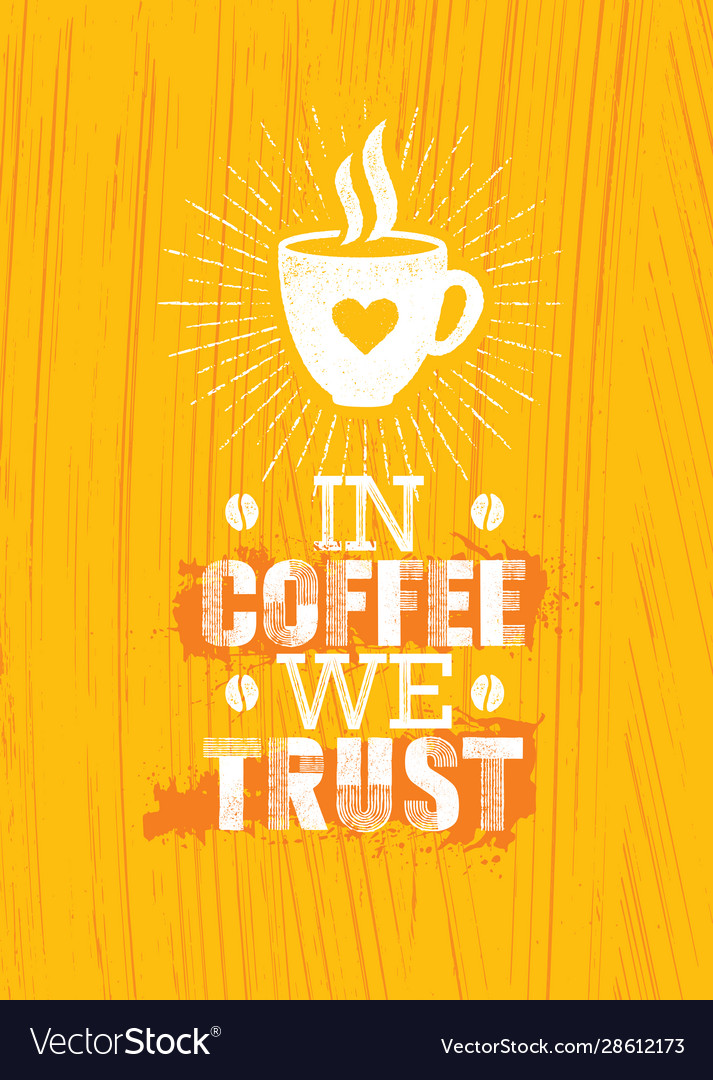 In Coffee We Trust Inspiring Cafe Decoration Vector Image