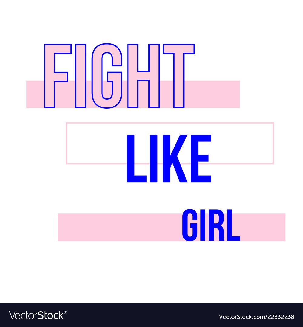 Fight Like Girl T Shirt Quote Feminist Lettering Vector Image