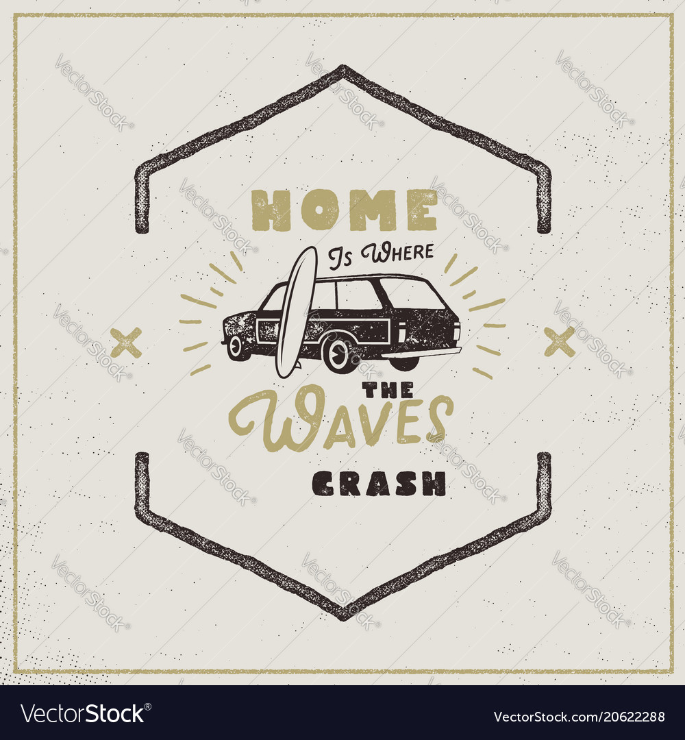 Surf retro poster home is where waves crash quote