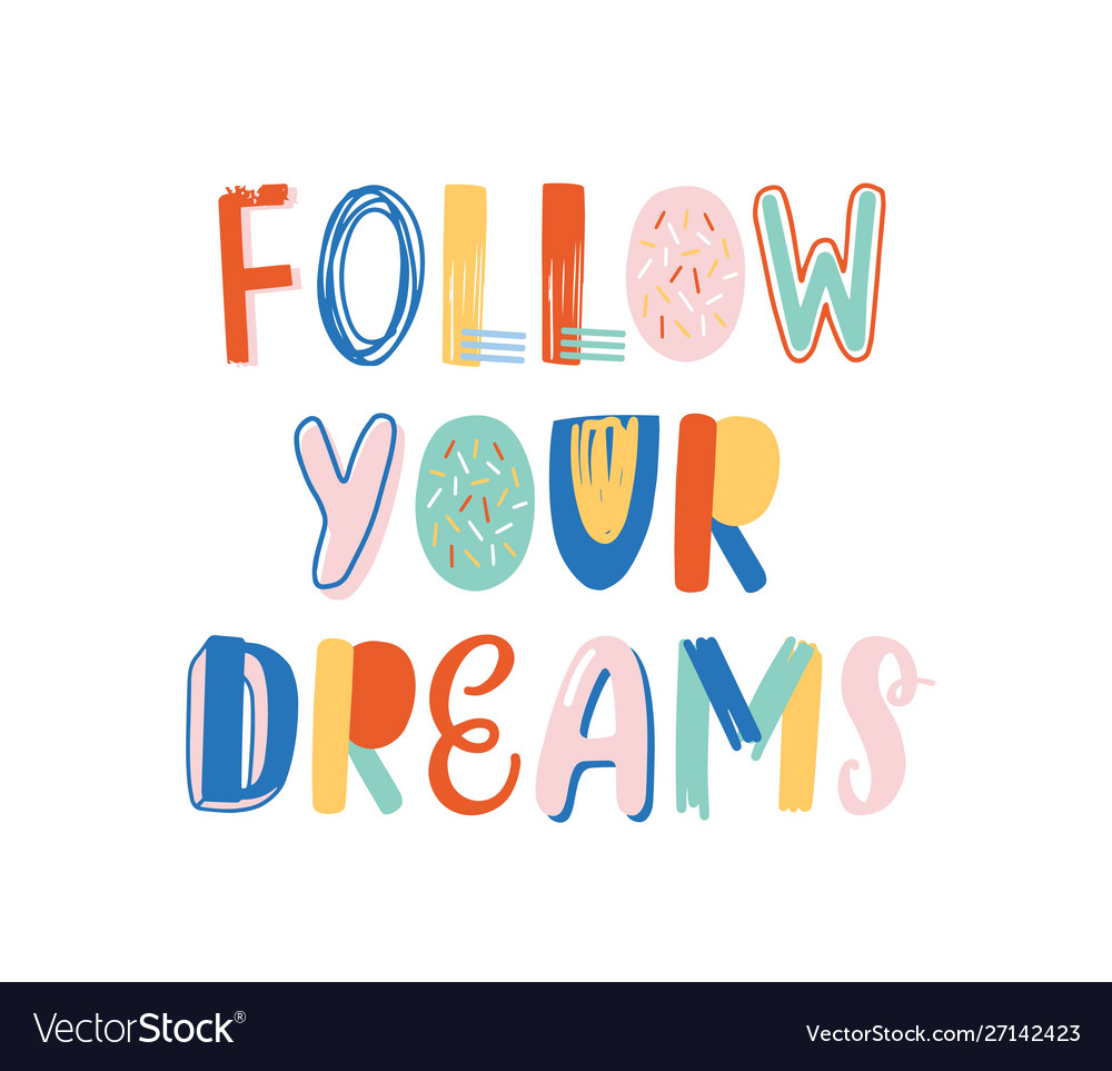 Follow your dreams hand drawn lettering