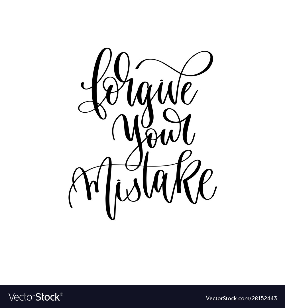 Forgive your mistake - hand lettering inscription
