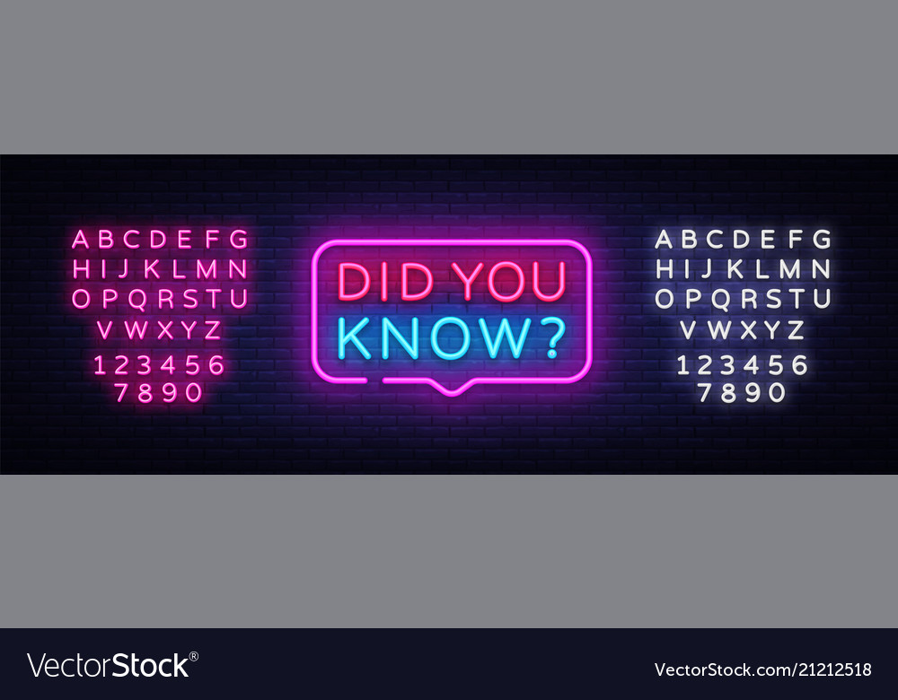 Did you know neon signs did you know