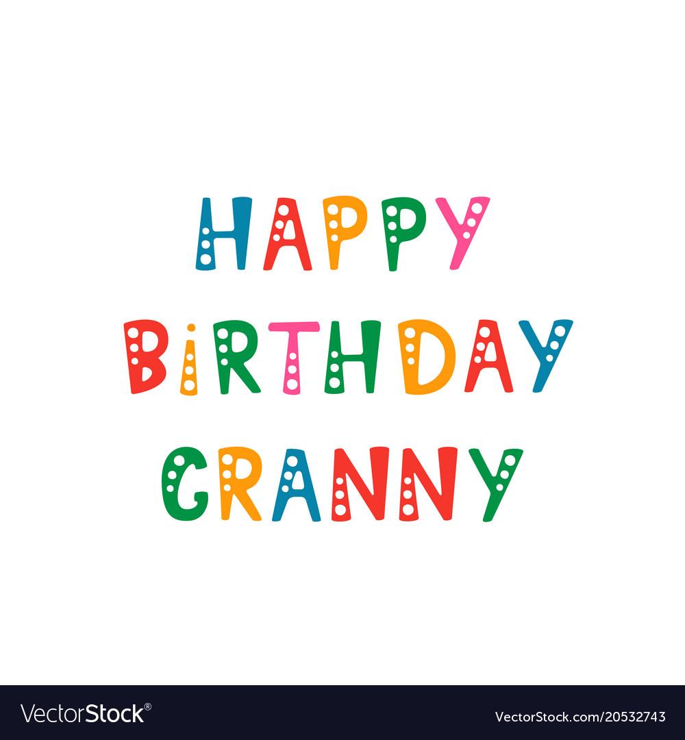 happy birthday granny Handwritten lettering of happy birthday granny on Vector Image happy birthday granny