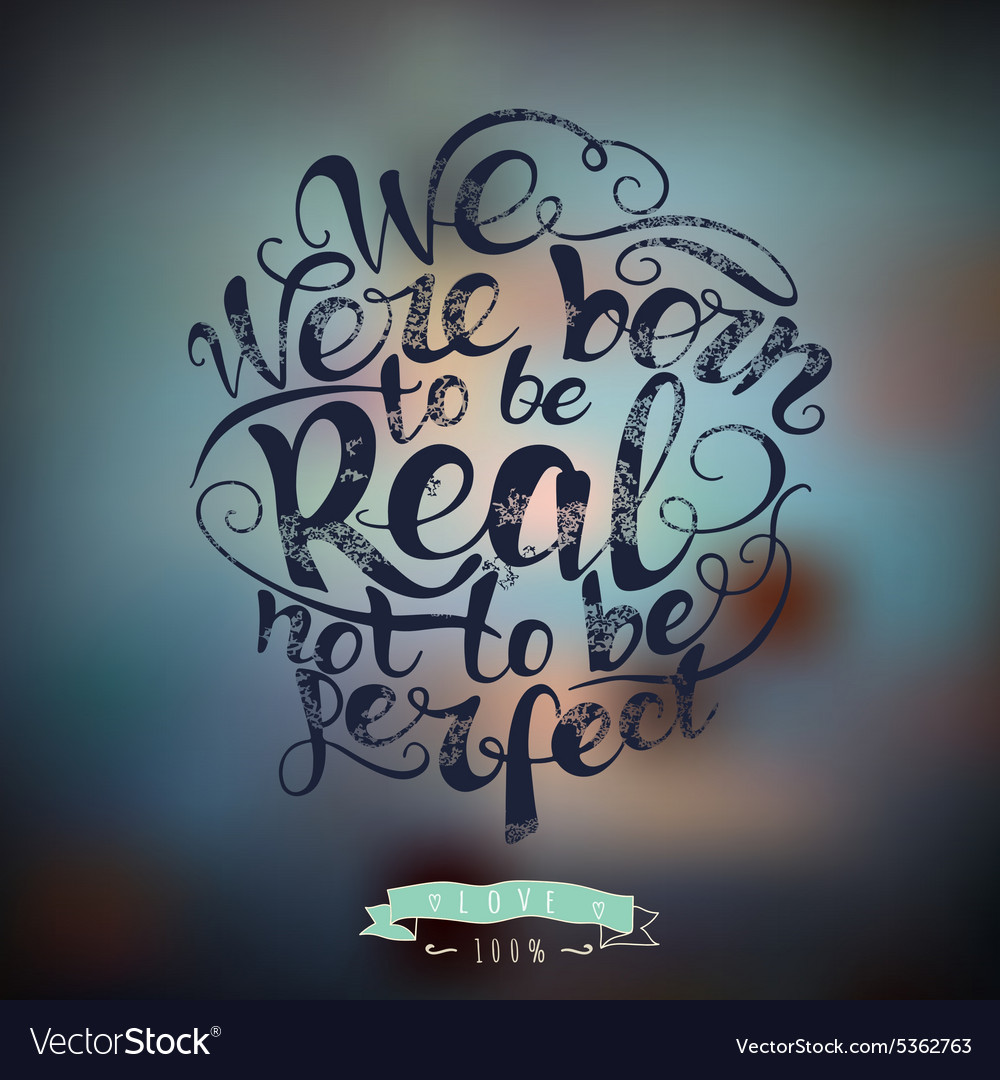 We were born to be real not perfect quote
