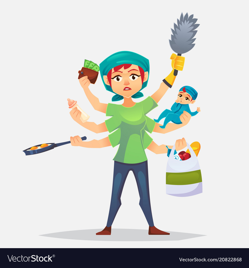 The typical woman that has a lots of chores to do