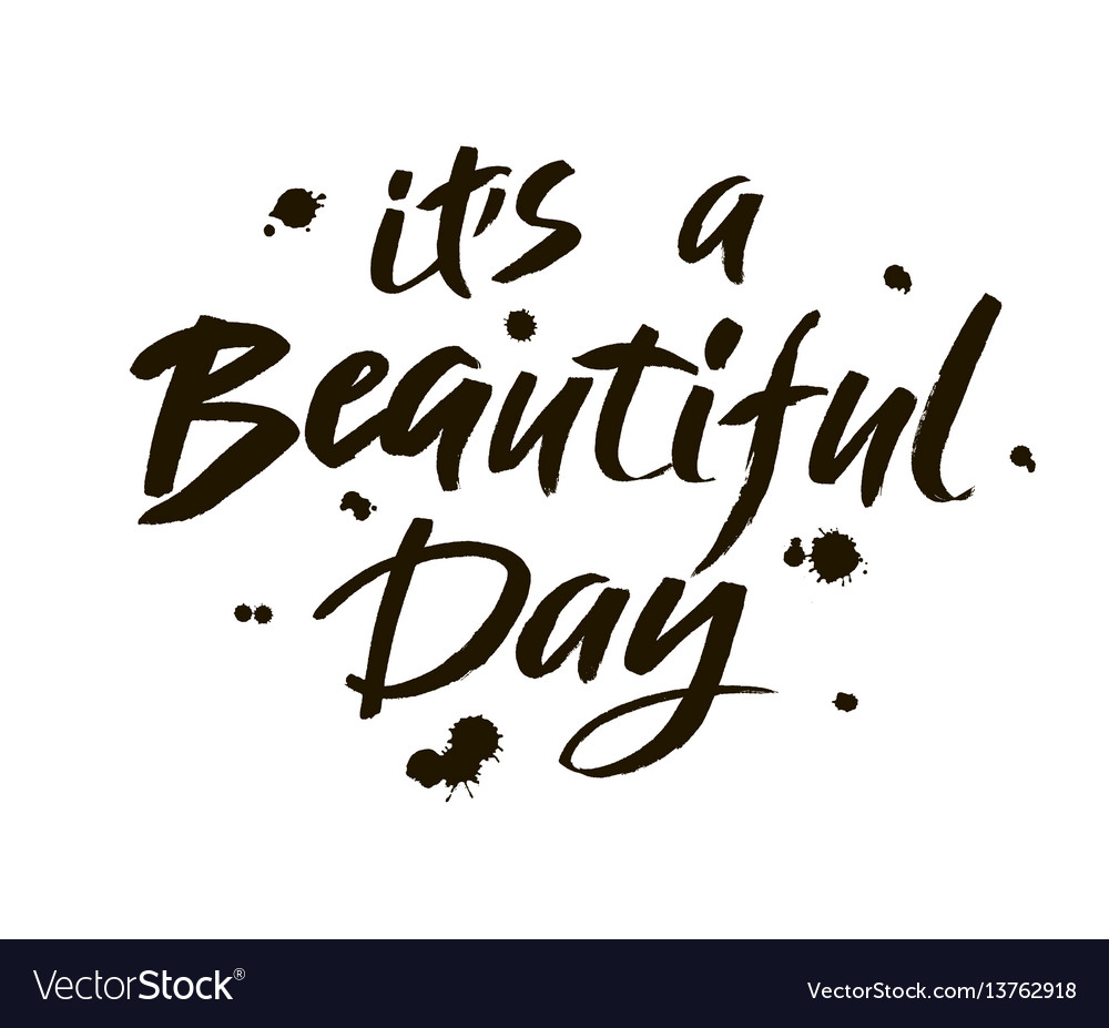 Its a beautiful day modern brush calligraphy