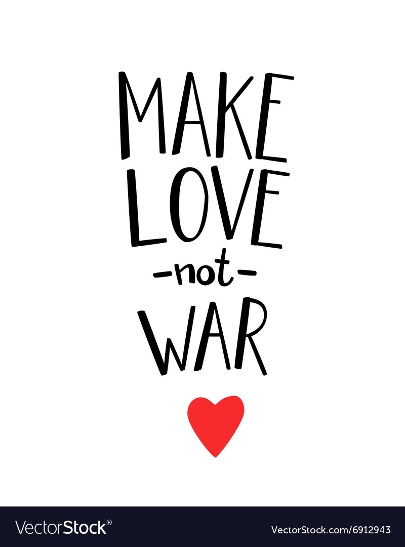 Not Love War Make