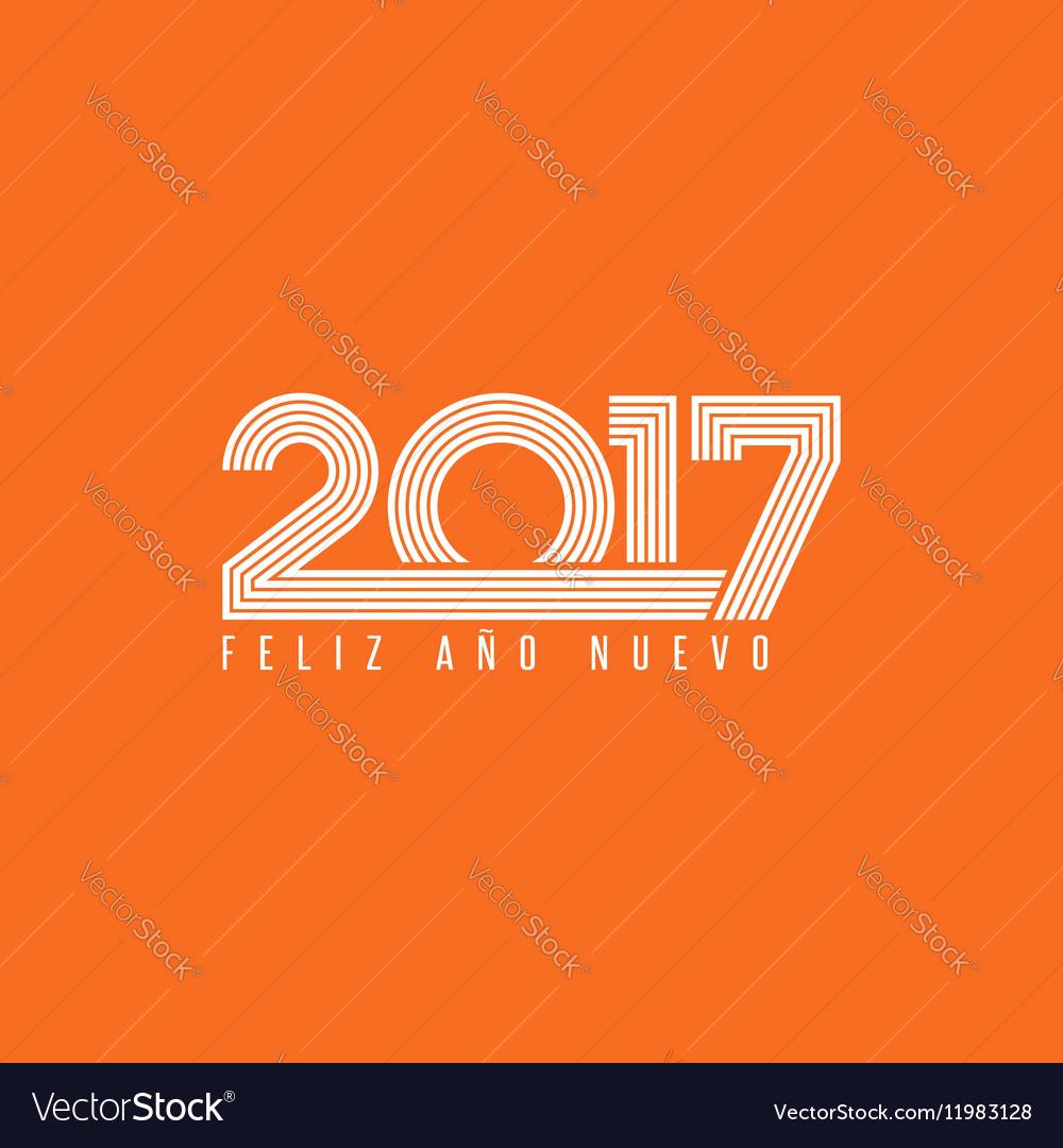 Happy new year 2017 FELIZ ANO NUEVO spanish Vector Image