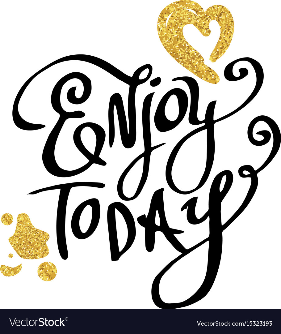 Enjoy today calligraphy words