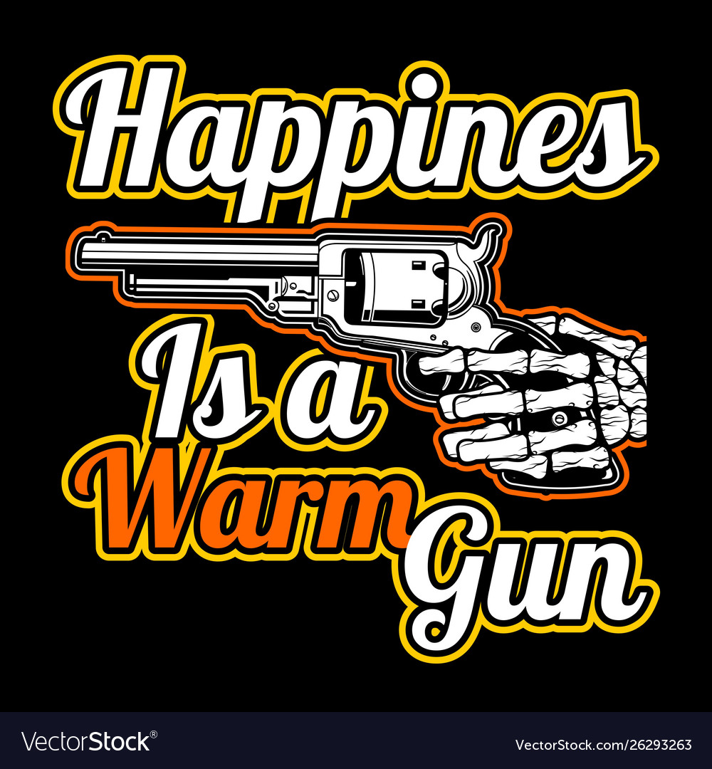 Quote about gunhappines is a warm gun hand