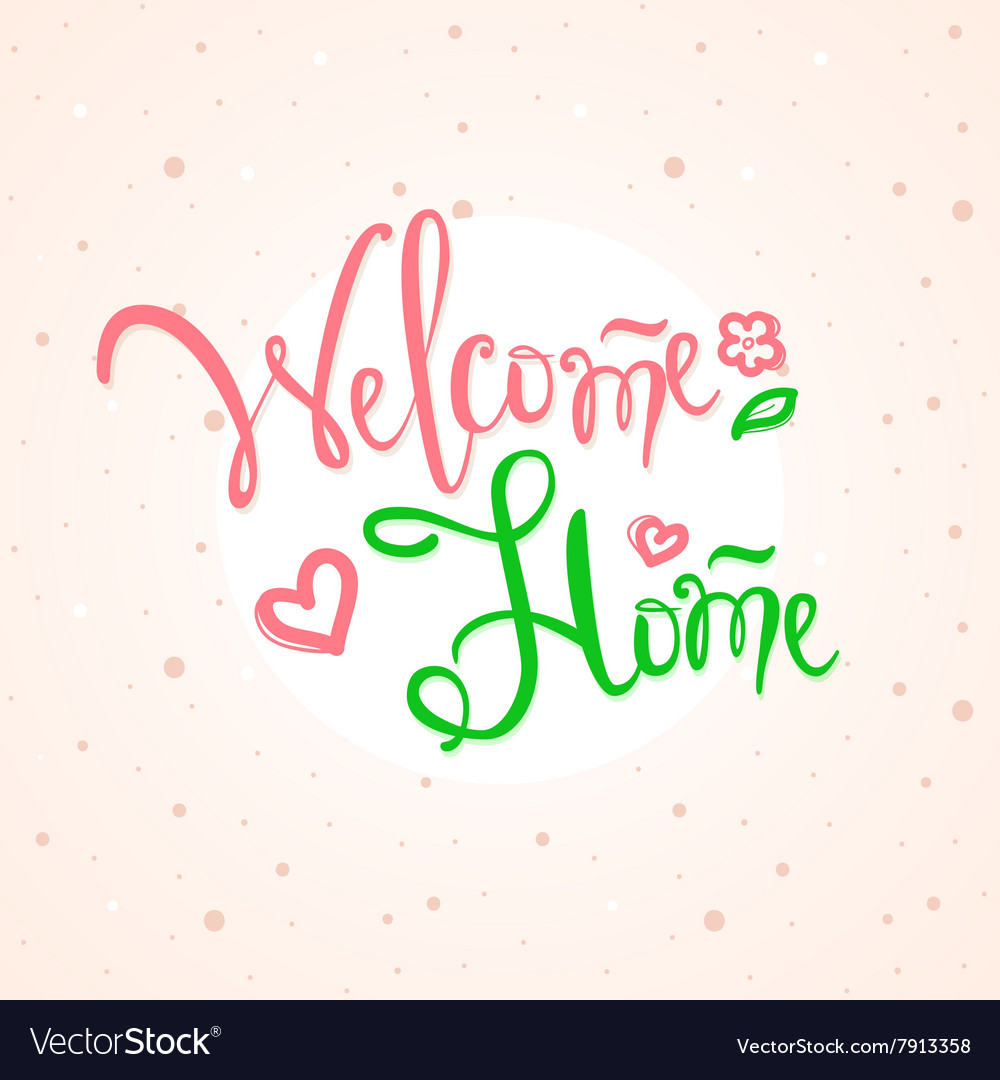Hand lettered inscription Welcome home vector image