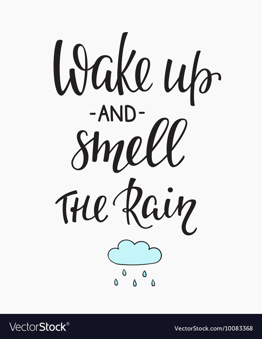 Wake up and Smell the rain quotes typography