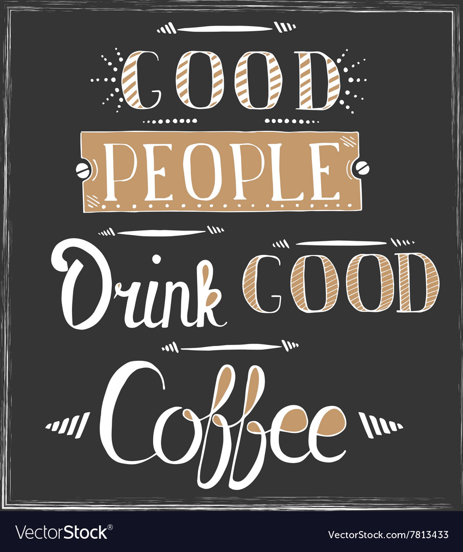 Quote About Coffee Good People Drink Good Coffee
