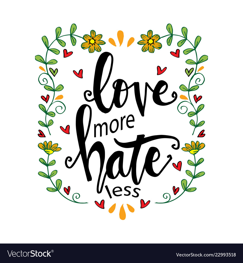Love more hate less hand drawn lettering phrase