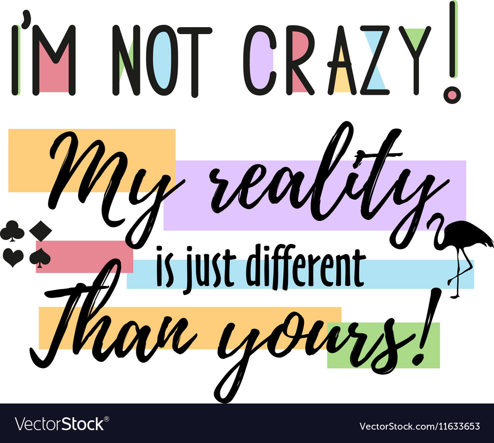 Quote I M Not Crazy My Reality Is Just Royalty Free Vector