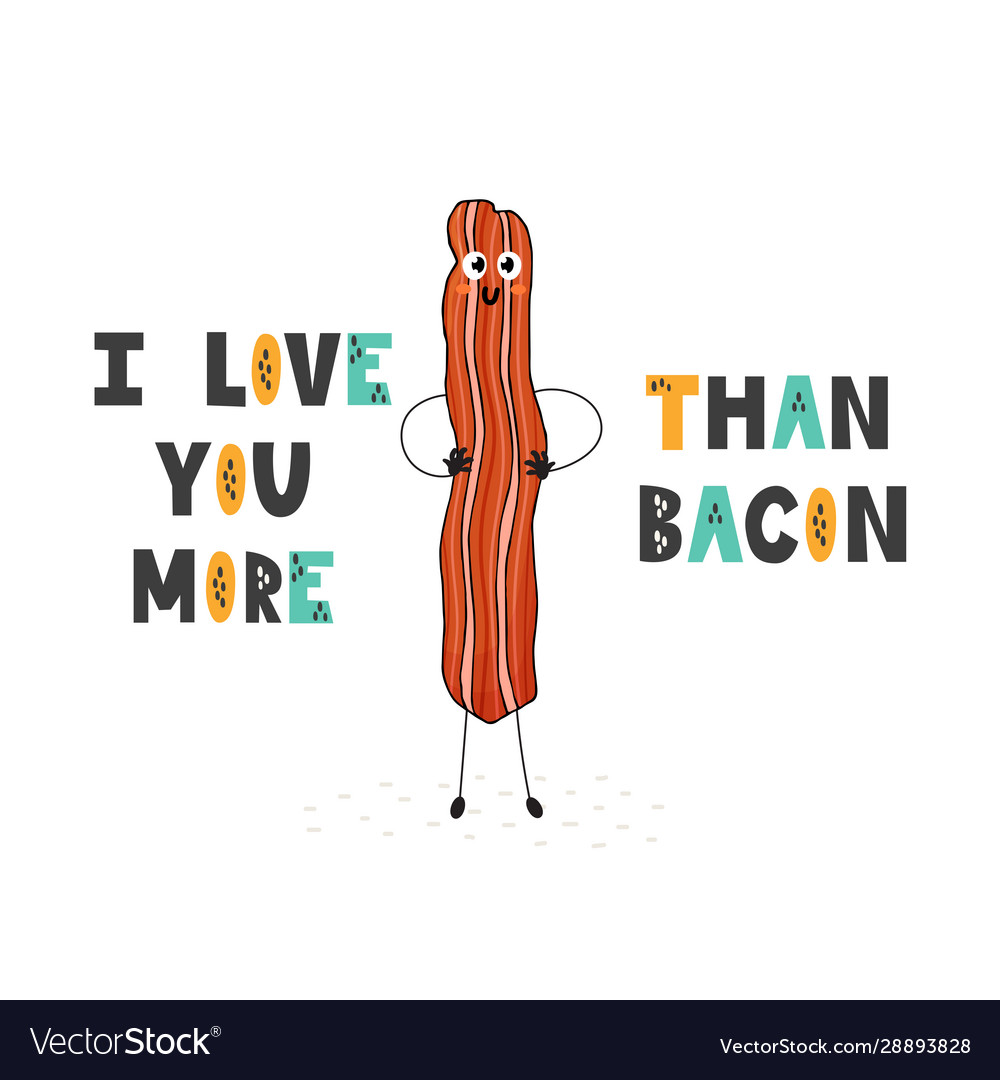 I love you more than bacon funny print with hand