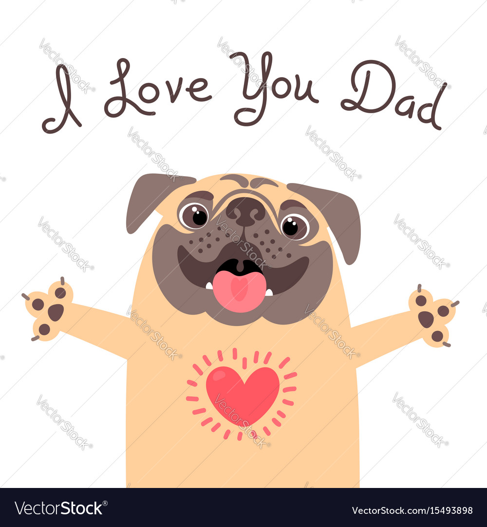 74c058c7e7007 Greeting card for dad with cute pug declaration Vector Image