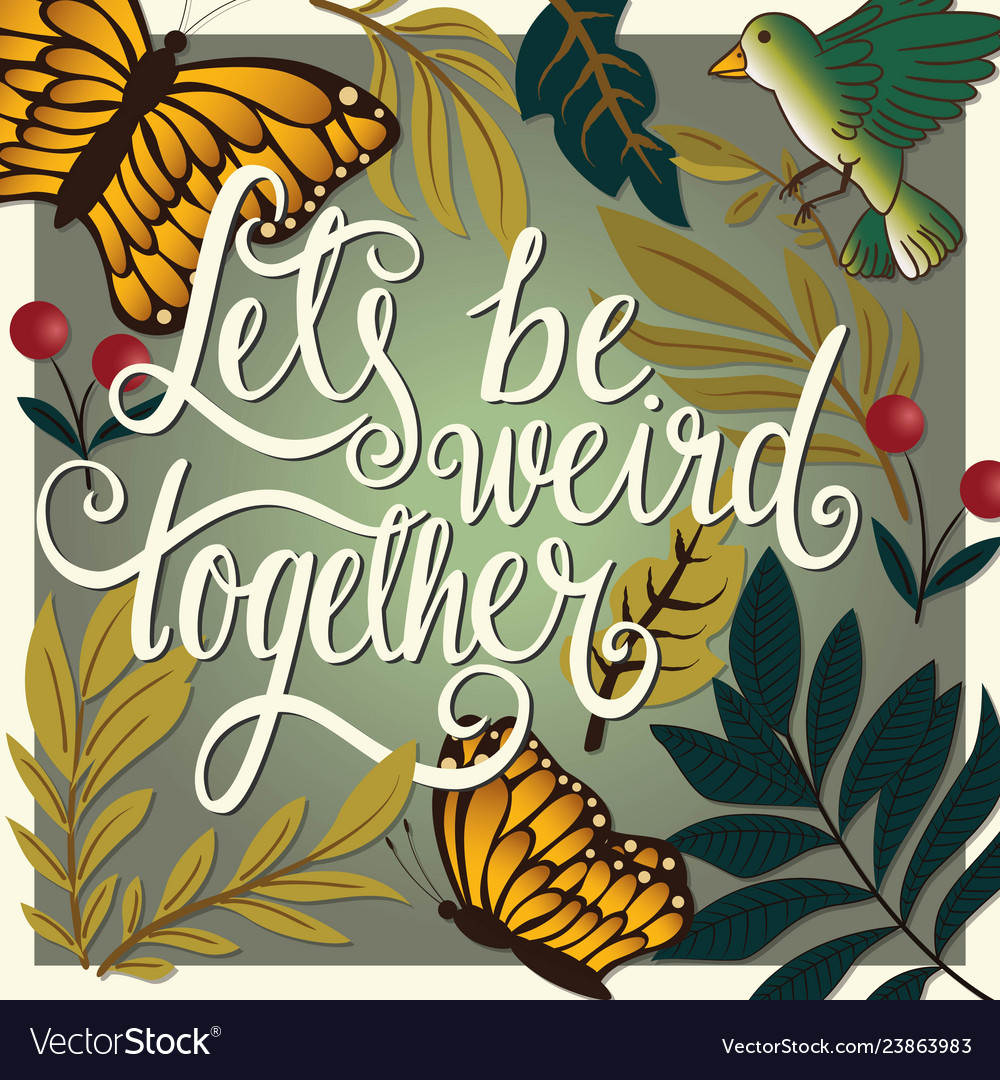 Lets be weird together hand lettering typography