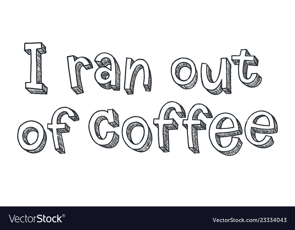 I ran out of coffee stylized lettering