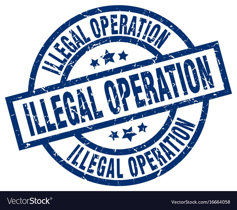 Illegal operation blue round grunge stamp