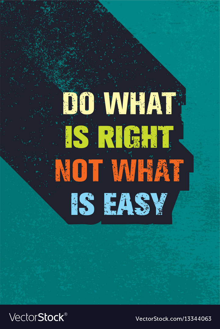 Do What Is Right Not What Is Easy Motivation Quote