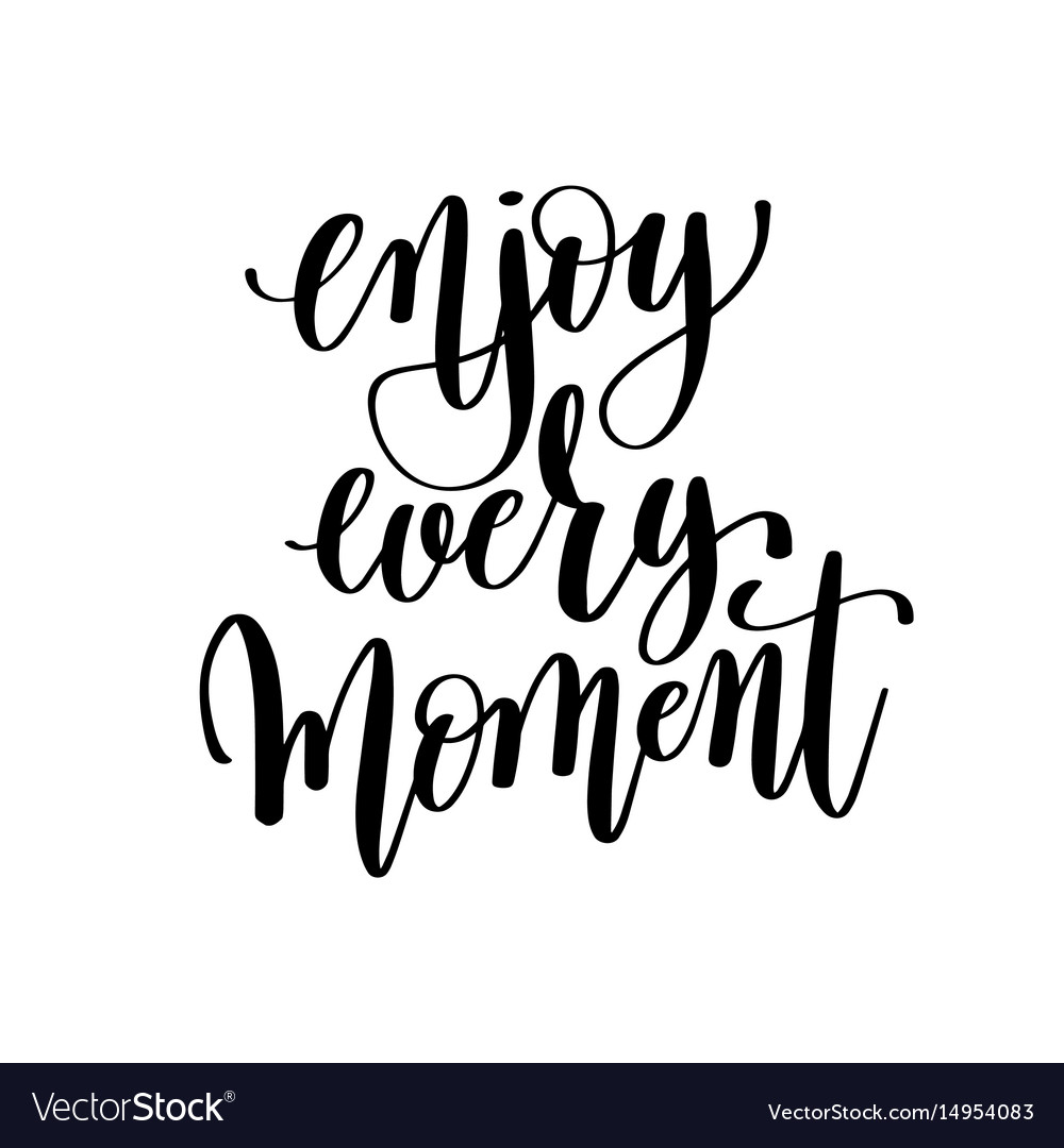 Enjoy every moment black and white hand lettering vector image