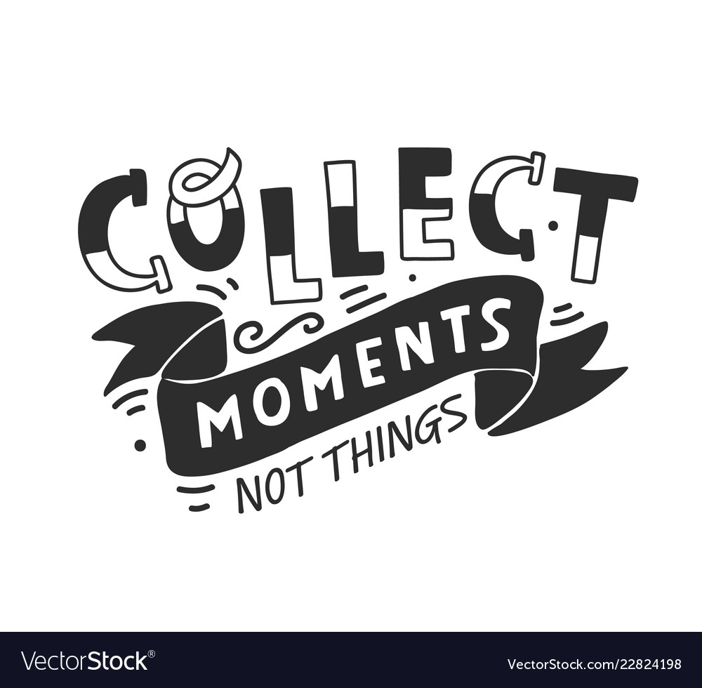 Collect moments not things hand lettering